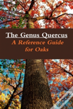 The Genus Quercus: A Reference Guide For Oaks