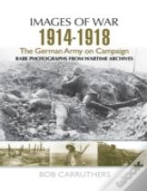 The German Army On Campaign 1914 - 1918