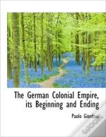 The German Colonial Empire, Its Beginnin