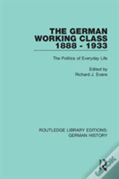 The German Working Class 1888 - 1933