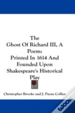 The Ghost Of Richard Iii, A Poem: Printe