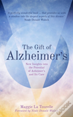 The Gift Of Alzheimer'S: A Journey Of Heart And Soul