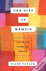 The Gift Of Memoir: Show Up, Open Up, Wr