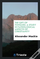 The Gift Of Tongues: A Study In Pathological Aspects Of Christianity