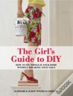 The Girl'S Guide To Diy