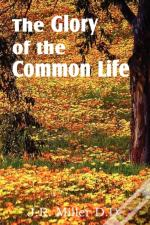 The Glory Of The Common Life