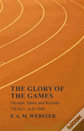 The Glory Of The Games - Olympic Tables And Records - 776 B.C - A.D 1948