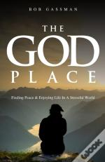 The God Place: Finding Peace  & Enjoying