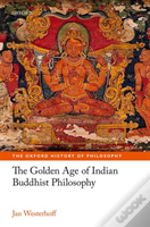 The Golden Age Of Indian Buddhist Philosophy In The First Millennium Ce