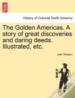 The Golden Americas. A Story Of Great Di