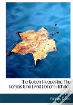 The Golden Fleece And The Heroes Who Liv