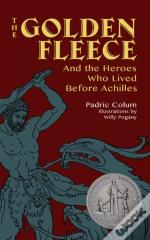 The Golden Fleece: And The Heroes Who Lived Before Achilles