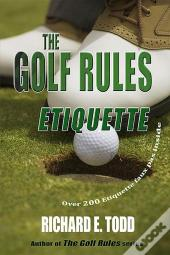 The Golf Rules-Etiquette