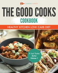 Wook.pt - The Good Cooks Cookbook: Healthy Kitchen Low Carb Diet - It Just Tastes Better Volume 1