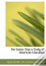 The Goose-Step A Study Of American Educa