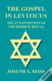 The Gospel In Leviticus - Or, An Exposition Of The Hebrew Ritual