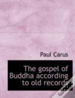 The Gospel Of Buddha According To Old Re