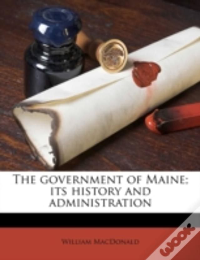 The Government Of Maine; Its History And Administration