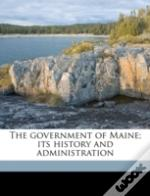 The Government Of Maine; Its History And