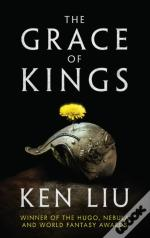 The Grace Of Kings: The Dandelion Dynasty, Book 1
