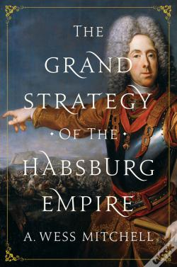 Wook.pt - The Grand Strategy Of The Habsburg Empire