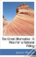 The Great Alternative : A Plea For A Nat