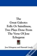 The Great Galeoto: Folly Or Saintliness, Two Plays Done From The Verse Of Jose Echegaray