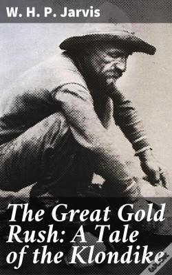 Wook.pt - The Great Gold Rush: A Tale Of The Klondike