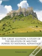 The Great Illusion; A Study Of The Relat