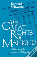 The Great Rights Of Mankind : A History Of The American Bill Of Rights