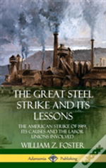 The Great Steel Strike And Its Lessons: The American Strike Of 1919, Its Causes And The Labor Unions Involved (Hardcover)