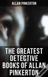 The Greatest Detective Books Of Allan Pinkerton