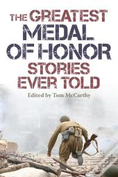 The Greatest Medal Of Honor Stories Ever Told
