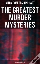 The Greatest Murder Mysteries Of Mary Roberts Rinehart - 25 Titles In One Edition
