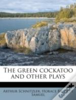 The Green Cockatoo And Other Plays