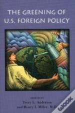 The Greening Of U.S. Foreign Policy / Edited By Terry L. Anderson And Henry I. Miller.
