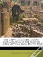 The Greville Memoirs, Second Part; A Journal Of The Reign Of Queen Victoria, From 1837 To 1852