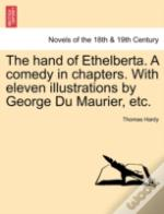 The Hand Of Ethelberta. A Comedy In Chapters. With Eleven Illustrations By George Du Maurier, Etc.