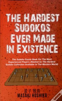 Wook.pt - The Hardest Sudokus In Existence: The Sudoku Puzzle Book For The Most Experienced Players (Ranked As The Hardest Sudoku Collection Available In The We