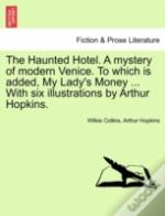 The Haunted Hotel. A Mystery Of Modern Venice. To Which Is Added, My Lady'S Money ... With Six Illustrations By Arthur Hopkins.