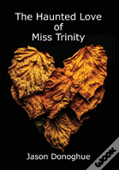 The Haunted Love Of Miss Trinity