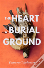 The Heart Is A Burial Ground