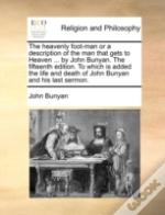 The Heavenly Foot-Man Or A Description Of The Man That Gets To Heaven ... By John Bunyan. The Fifteenth Edition. To Which Is Added The Life And Death