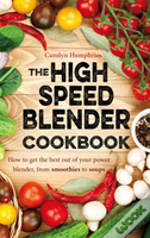 The High Speed Blender Cookbook