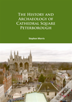 The History And Archaeology Of Cathedral Square Peterborough