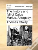 The History And Fall Of Caius Marius. A