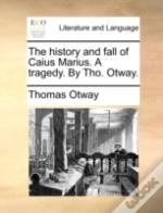 The History And Fall Of Caius Marius. A Tragedy. By Tho. Otway.