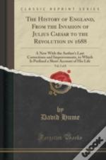 The History Of England, From The Invasion Of Julius Caesar To The Revolution In 1688, Vol. 5 Of 8: A New With The Author'S Last Corrections And Improv