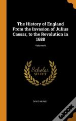 The History Of England From The Invasion Of Julius Caesar, To The Revolution In 1688; Volume 6