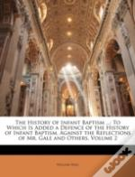 The History Of Infant Baptism ...: To Wh
